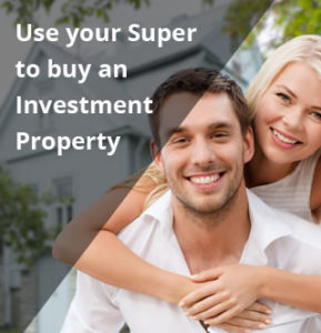 Use your Super to buy an Investment Property